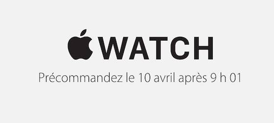 Apple Watch precommande 9h01 - Apple Watch : début des précommandes vendredi 10 avril à 9h01