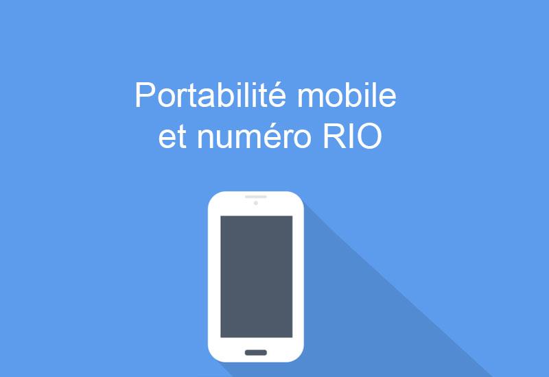 portabilite numero code rio - Portabilité du numéro : obtenir son code RIO et changer d'opérateur